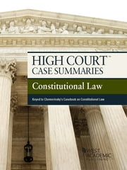 High Court Case Summaries on Constitutional Law, Keyed to Chemerinsky, 4th ebook by Publishers Editorial Staff