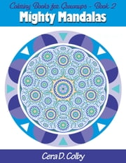 Coloring Books for Grownups - Mighty Mandalas, #2 ebook by Cera D. Colby