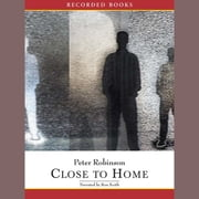 Close To Home audiobook by Peter Robinson
