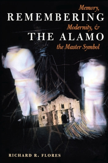Remembering The Alamo Ebook By Richard R Flores 9780292781962