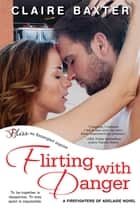 Flirting with Danger ebook by Claire Baxter