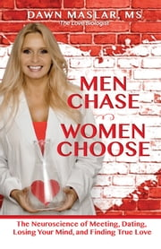 Men Chase, Women Choose - The Neuroscience of Meeting, Dating, Losing Your Mind, and Finding True Love ebook by Dawn Maslar