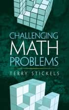 Challenging Math Problems ebook by Terry Stickels
