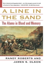 A Line in the Sand - The Alamo in Blood and Memory ebook by Randy Roberts,James S. Olson