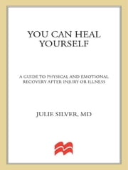 You Can Heal Yourself - A Guide to Physical and Emotional Recovery After Injury or Illness ebook by Julie Silver