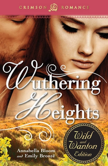 Wuthering Heights: The Wild and Wanton Edition ebook by Annabella Bloom,Emily Bronte