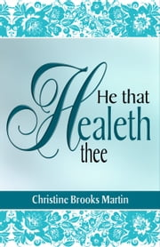 He That Healeth Thee ebook by Christine Brooks Martin