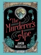 The Murderer's Ape ebook by Jakob Wegelius