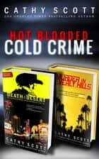 Hot Blooded, Cold Crime (True Crime Box Set) ebook by Cathy Scott