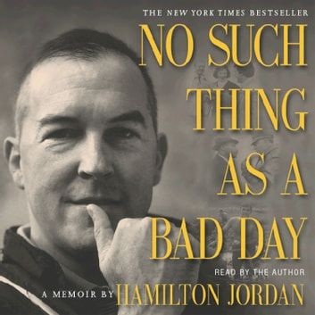 No Such Thing as a Bad Day audiobook by Hamilton Jordan