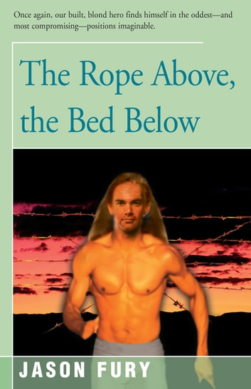 The Rope Above, the Bed Below ebook by Jason Fury
