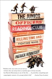 The Junior Officers' Reading Club - Killing Time and Fighting Wars ebook by Patrick Hennessey