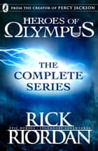 Heroes of Olympus: The Complete Series (Books 1, 2, 3, 4, 5) 電子書 by Rick Riordan