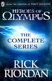 Heroes of Olympus: The Complete Series (Books 1, 2, 3, 4, 5) ebook by Rick Riordan