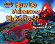 How Do Volcanoes Make Rock?: A Look at Igneous Rock ebook by Lawrence, Ellen