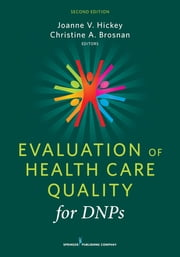 Evaluation of Health Care Quality for DNPs, Second Edition ebook by Joanne V. Hickey, PhD, RN, FAAN, FCCM,Christine A. Brosnan, DrPH, RN