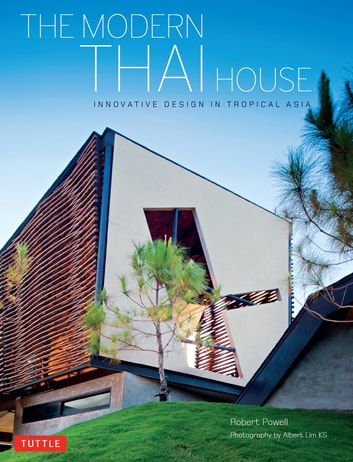 The Modern Thai House - Innovative Designs in Tropical Asia ebook by Robert Powell