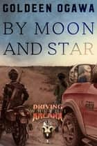 By Moon and Star - Driving Arcana, Wheel 1 ebook by Goldeen Ogawa