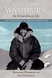 Bradford Washburn, An Extraordinary Life - The Autobiography of a Mountaineering Icon ebook by Washburn,Lew Freedman