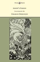 Aesop's Fables - Illustrated by Charles Robinson (The Banbury Cross Series) ebook by Charles Robinson, Grace Rhys
