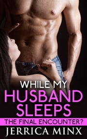 While My Husband Sleeps - The Final Encounter? ebook by Jerrica Minx