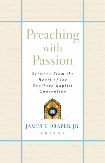Preaching with Passion: Sermons from the Heart of the Southern Baptist Convention ebook by James T. Draper Jr.