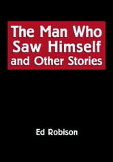 The Man Who Saw Himself and Other Stories ebook by Ed Robison