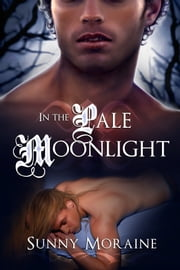 In the Pale Moonlight ebook by Sunny Moraine