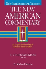 The New American Commentary Volume 33 - 1, 2 Thessalonians ebook by D.  Michael Martin