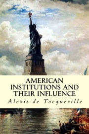 American Institutions and Their Influence ebook by Alexis de Tocqueville