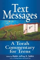 Text Messages - A Torah Commentary for Teens ebook by Rabbi Jeffrey K. Salkin