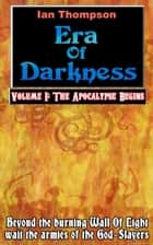 Era Of Darkness: Volume I: The Apocalypse Begins ebook by Ian Thompson
