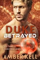 Duke Betrayed ebook by Amber Kell
