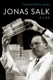 Jonas Salk - A Life ebook by Kobo.Web.Store.Products.Fields.ContributorFieldViewModel