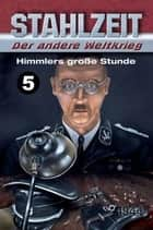 Himmlers große Stunde - Stahlzeit, Band 5 ebook by Tom Zola