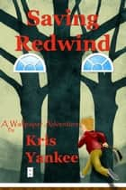 Saving Redwind: A Wallpaper Adventure ebook by Kris Yankee