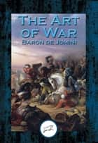 The Art of War - With Linked Table of Contents ebook by de Baron Jomini