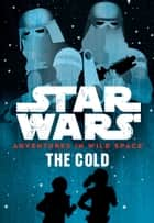 Star Wars Adventures in Wild Space: The Cold ebook by Lucasfilm Press