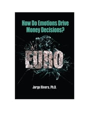How Do Emotions Drive Money Decisions? - Euro ebook by Jorge Rivera, Ph.D.