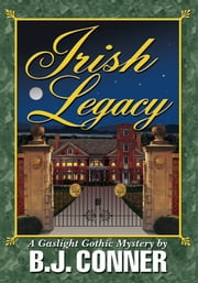 Irish Legacy - A Gaslight Gothic Mystery by ebook by B. Conner