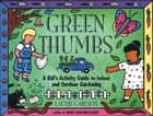 Green Thumbs - A Kid's Activity Guide to Indoor and Outdoor Gardening ebook by Laurie Carlson