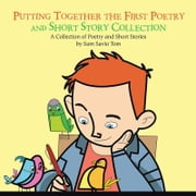 Putting Together the First Poetry and Short Story Collection - A Collection of Poetry and Short Stories ebook by Sam Savio Tom