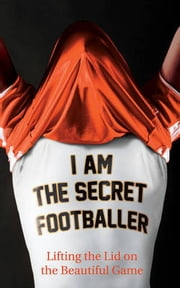 I Am The Secret Footballer ebook by The Secret Footballer