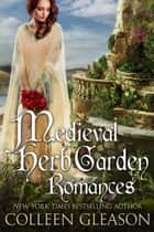 Medieval Herb Garden Romances - Complete Boxed Set (Books 1-4) ebook by Colleen Gleason