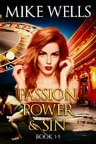 Passion, Power & Sin, Books 1-5 ebook by Mike Wells