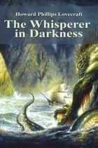 The Whisperer in Darkness ebook by Howard Phillips Lovecraft