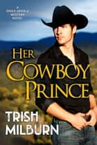 Her Cowboy Prince ebook by Trish Milburn