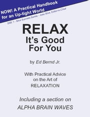 Relax It's Good for You ebook by Ed Bernd Jr.