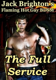 The Full Service (Flaming Hot Gay BDSM) ebook by Jack Brighton