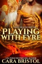 Playing with Fyre ebook by Cara Bristol
